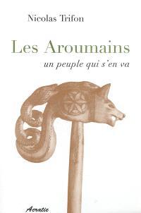 Les Aroumains : un peuple qui s'en va. Suivi de L'aroumain parlé à Metsovo. Suivi de Le nomadisme chez les Aroumains