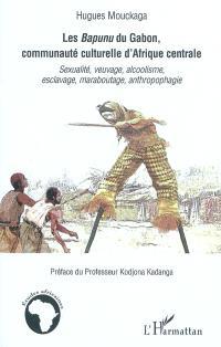Les Bapunu du Gabon, communauté culturelle d'Afrique centrale : sexualité, veuvage, alcoolisme, esclavage, maraboutage, anthropophagie