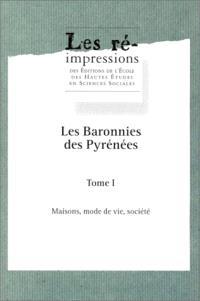 Les Baronnies des Pyrénées. Volume 1, Maisons, mode de vie, société