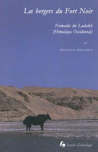 Les bergers du Fort Noir : nomades du Ladakh (Himalaya occidental)