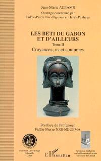 Les Beti du Gabon et d'ailleurs. Volume 2, Croyances, us et coutumes