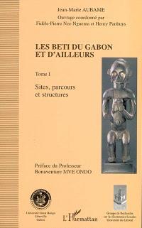 Les Beti du Gabon et d'ailleurs. Volume 1, Sites, parcours et structures