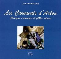 Les carnavals d'Arlon : chroniques et anecdotes du folklore arlonais