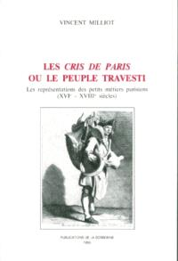Les cris de Paris ou Le peuple travesti : les représentations des petits métiers parisiens (XVIe-XVIIIe siècles)