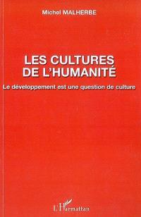 Les cultures de l'humanité : le développement est une question de culture