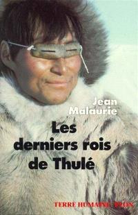 Les derniers rois de Thulé : avec les esquimaux polaires, face à leur destin
