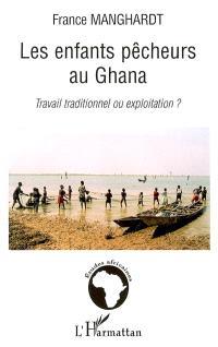 Les enfants pêcheurs au Ghana : travail traditionnel ou exploitation ?