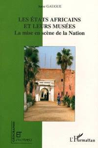 Les Etats africains et leurs musées : la mise en scène de la nation