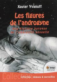 Les figures de l'androgyne : une histoire baroque de l'ambiguïté sexuelle