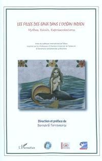 Les filles des eaux dans l'océan Indien : mythes, récits, représentations : actes du colloque international de Toliara (Madagascar, mai 2008)