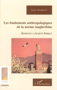 Les fondements anthropologiques de la norme maghrébine