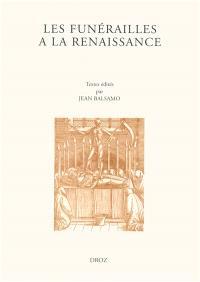 Les funérailles à la Renaissance : actes du XIIe Colloque international de la Société française d'étude du seizième siècle, Bar-le-Duc, 2-5 déc. 1999