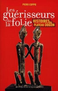 Les guérisseurs de la folie, histoires du plateau dogon : ethnopsychiatrie