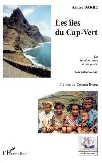 Les îles du Cap-Vert : de la découverte à nos jours, une introduction : de l'entrepôt d'esclaves à la nation créole