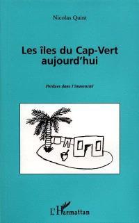 Les îles du Cap-Vert aujourd'hui : perdues dans l'immensité