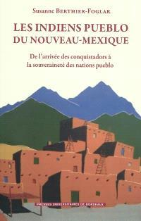Les Indiens Pueblo du Nouveau Mexique : de l'arrivée des Conquistadors à la souveraineté des nations pueblo