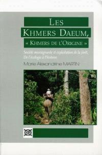 Les Khmers Daeum, Khmers de l'origine : société montagnarde et exploitation de la forêt, de l'écologie à l'histoire