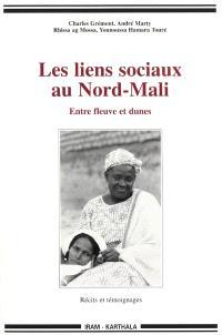 Les liens sociaux au Nord-Mali : entre fleuve et dunes : récits et témoignages
