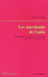 Les marchands de l'aube : ethnographie et théorie du commerce aux Puces de Saint-Ouen