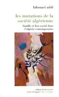 Les mutations de la société algérienne : famille et lien social dans l'Algérie contemporaine
