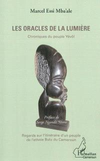 Les oracles de la lumière : chronique du peuple Yévôl : regards sur l'itinéraire d'un peuple de l'ethnie Bulu au Cameroun