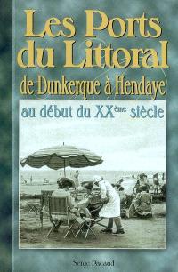 Les ports du littoral : de Dunkerque à Hendaye, au début du XXe siècle