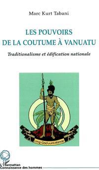 Les pouvoirs de la coutume à Vanuatu : traditionalisme et édification nationale