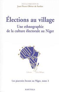 Les pouvoirs locaux au Niger. Volume 2, Elections au village : une ethnographie de la culture électorale au Niger