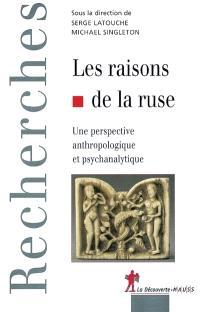 Les raisons de la ruse : une perspective anthropologique et psychanalytique
