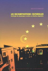 Les recompositions culturelles : sociologie des dynamiques sociales en situation migratoire