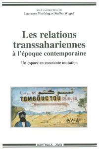 Les relations transsahariennes à l'époque contemporaine : un espace en constante mutation