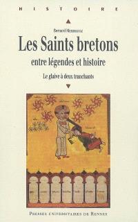 Les saints bretons : entre légendes et histoire : la glaive à deux tranchants