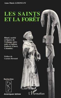 Les saints et la forêt : rituel, société et figures de l'échange avec les Indiens Embera chez les Négro-Colombiens du Choco