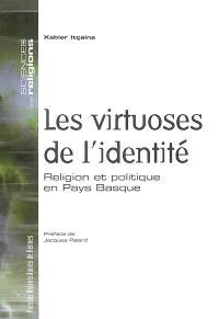 Les virtuoses de l'identité : religion et politique en Pays basque