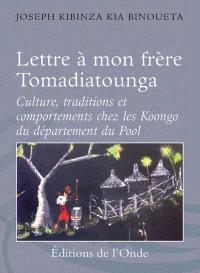 Lettre à mon frère Tomadiatounga : culture, traditions et comportements chez les Koongo du département du Pool