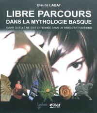 Libre parcours dans la mythologie basque : avant qu'elle ne soit enfemée dans un parc d'attractions