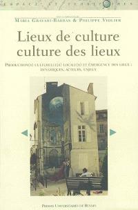 Lieux de culture, culture des lieux : production(s) culturelle(s) locale(s) et émergence de lieux : dynamiques, acteurs, enjeux