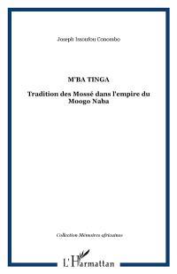 M'ba Tinga : traditions des Mossé dans l'Empire du Moogho-Naba