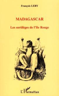 Madagascar : les sortilèges de l'île Rouge