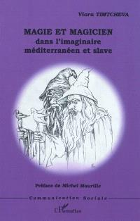 Magie et magicien dans l'imaginaire méditerranéen et slave