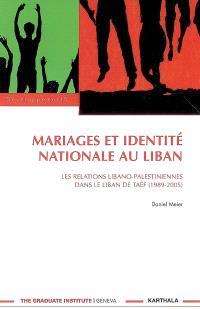 Mariages et identité nationale au Liban : les relations libano-palestiniennes dans le Liban de Taëf (1989-2005)