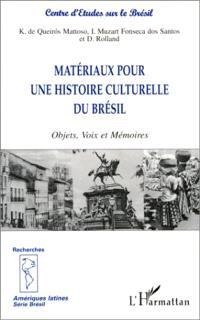 Matériaux pour une histoire culturelle du Brésil : objets, voix et mémoires