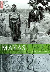 Mayas : Guatemala, les oubliés de l'histoire