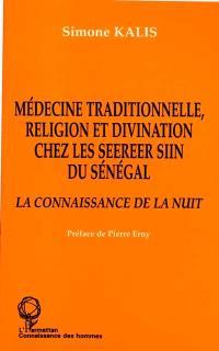 Médecine traditionnelle, religion et divination chez les Seereer Siin du Sénégal : la connaissance de la nuit
