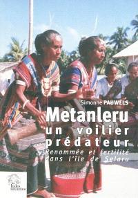 Metanleru, un voilier prédateur : renommée et fertilité dans l'île de Selaru