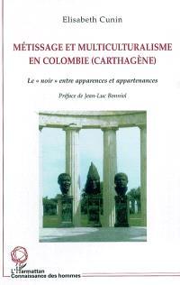 Métissage et multiculturalisme en Colombie (Carthagène) : le Noir entre apparences et appartenances