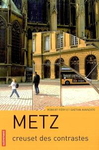Metz : creuset des contrastes