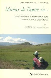 Miroirs de l'autre vie : pratiques rituelles et discours sur les morts dans les Andes de Cuzco (Pérou)