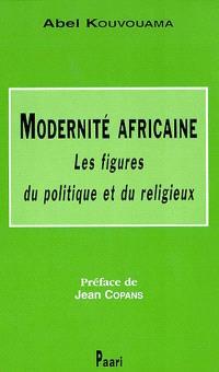 Modernité africaine : les figures du politique et du religieux