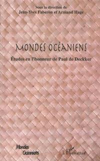 Mondes océaniens : études en l'honneur de Paul de Deckker